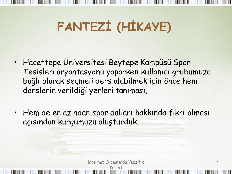 İnternet Ortamında Yazarlık Dilleri 8 FANTEZİ (HİKAYE) Hikâyemizde Hacettepe Üniversitesi'nde okuyan öğrencimizin seçmeli ders alabilmesi için Beytepe Kampüsü Spor Tesislerinde Eski ve Yeni bina olarak adlandırılan binaların odalarında saklı olan şifreleri bularak bu şifrelerle Danışmanlık Ofisi'nden belge alması gerekmektedir.