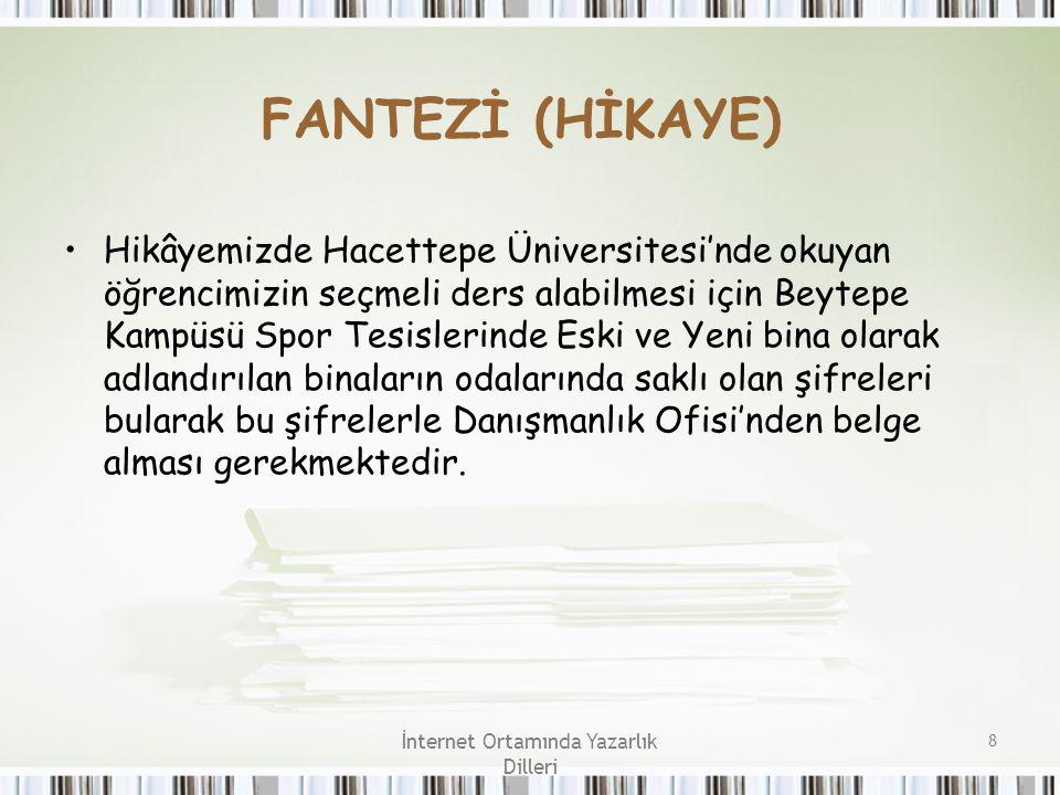 İnternet Ortamında Yazarlık Dilleri 8 FANTEZİ (HİKAYE) Hikâyemizde Hacettepe Üniversitesi'nde okuyan öğrencimizin seçmeli ders alabilmesi için Beytepe