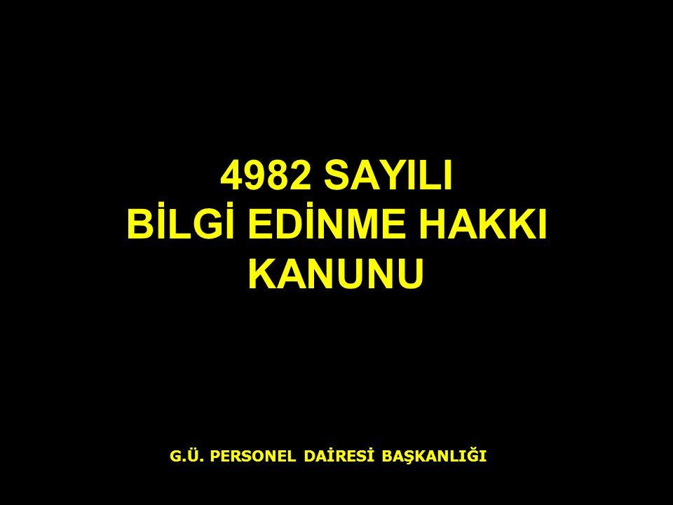 4982 SAYILI BİLGİ EDİNME HAKKI KANUNU G.Ü. PERSONEL DAİRESİ BAŞKANLIĞI