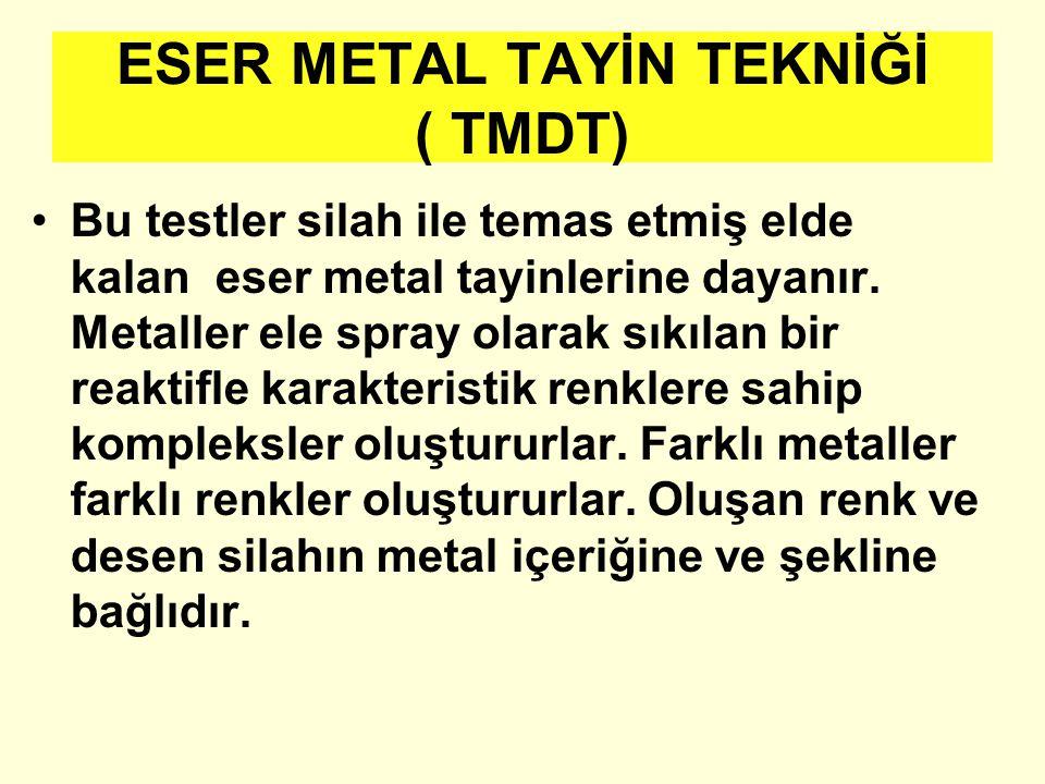 ESER METAL TAYİN TEKNİĞİ ( TMDT) Bu testler silah ile temas etmiş elde kalan eser metal tayinlerine dayanır. Metaller ele spray olarak sıkılan bir rea