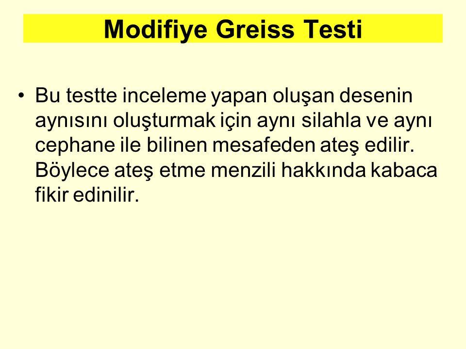 Modifiye Greiss Testi Bu testte inceleme yapan oluşan desenin aynısını oluşturmak için aynı silahla ve aynı cephane ile bilinen mesafeden ateş edilir.