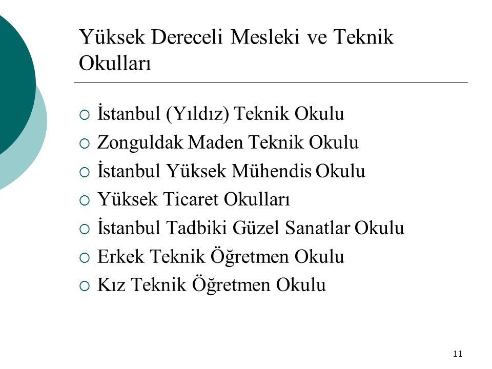 11 Yüksek Dereceli Mesleki ve Teknik Okulları  İstanbul (Yıldız) Teknik Okulu  Zonguldak Maden Teknik Okulu  İstanbul Yüksek Mühendis Okulu  Yükse