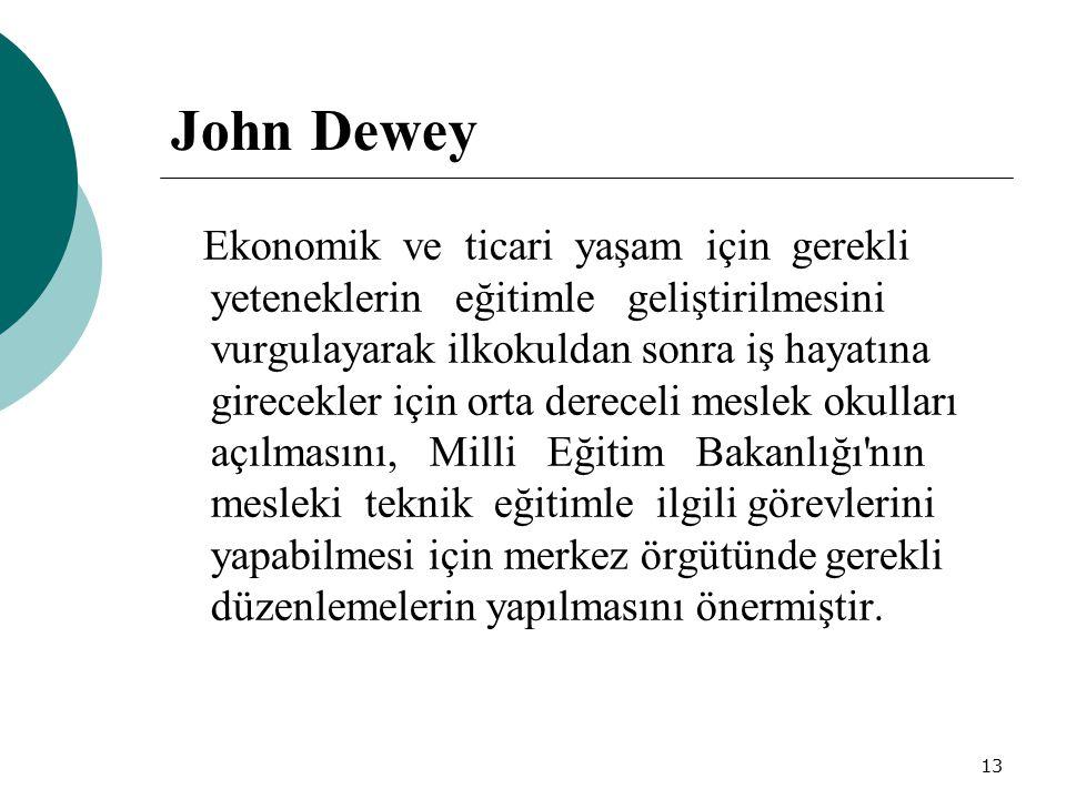 13 John Dewey Ekonomik ve ticari yaşam için gerekli yeteneklerin eğitimle geliştirilmesini vurgulayarak ilkokuldan sonra iş hayatına girecekler için o