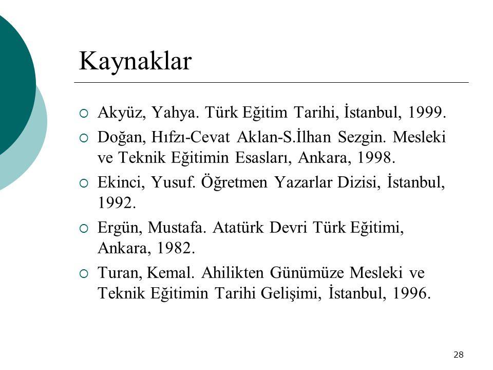 28 Kaynaklar  Akyüz, Yahya. Türk Eğitim Tarihi, İstanbul, 1999.  Doğan, Hıfzı-Cevat Aklan-S.İlhan Sezgin. Mesleki ve Teknik Eğitimin Esasları, Ankar