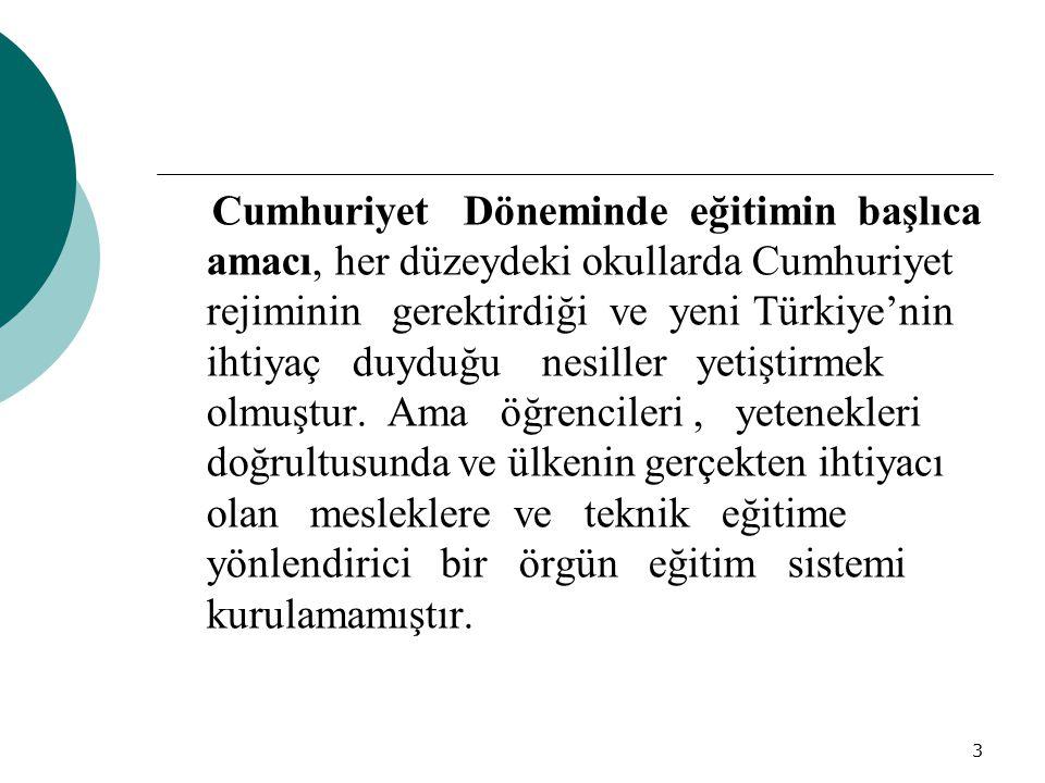 3 Cumhuriyet Döneminde eğitimin başlıca amacı, her düzeydeki okullarda Cumhuriyet rejiminin gerektirdiği ve yeni Türkiye'nin ihtiyaç duyduğu nesiller