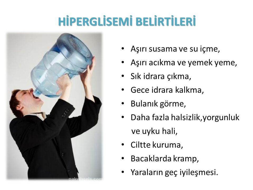 HİPERGLİSEMİ BELİRTİLERİ Aşırı susama ve su içme, Aşırı acıkma ve yemek yeme, Sık idrara çıkma, Gece idrara kalkma, Bulanık görme, Daha fazla halsizli