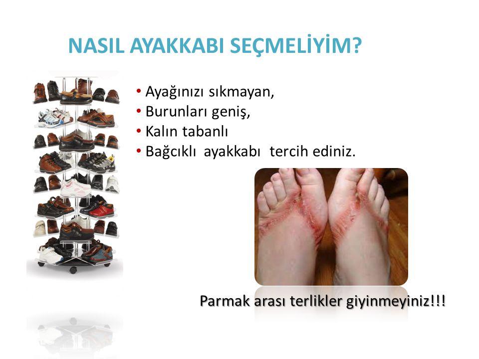 NASIL AYAKKABI SEÇMELİYİM? Parmak arası terlikler giyinmeyiniz!!! Ayağınızı sıkmayan, Burunları geniş, Kalın tabanlı Bağcıklı ayakkabı tercih ediniz.