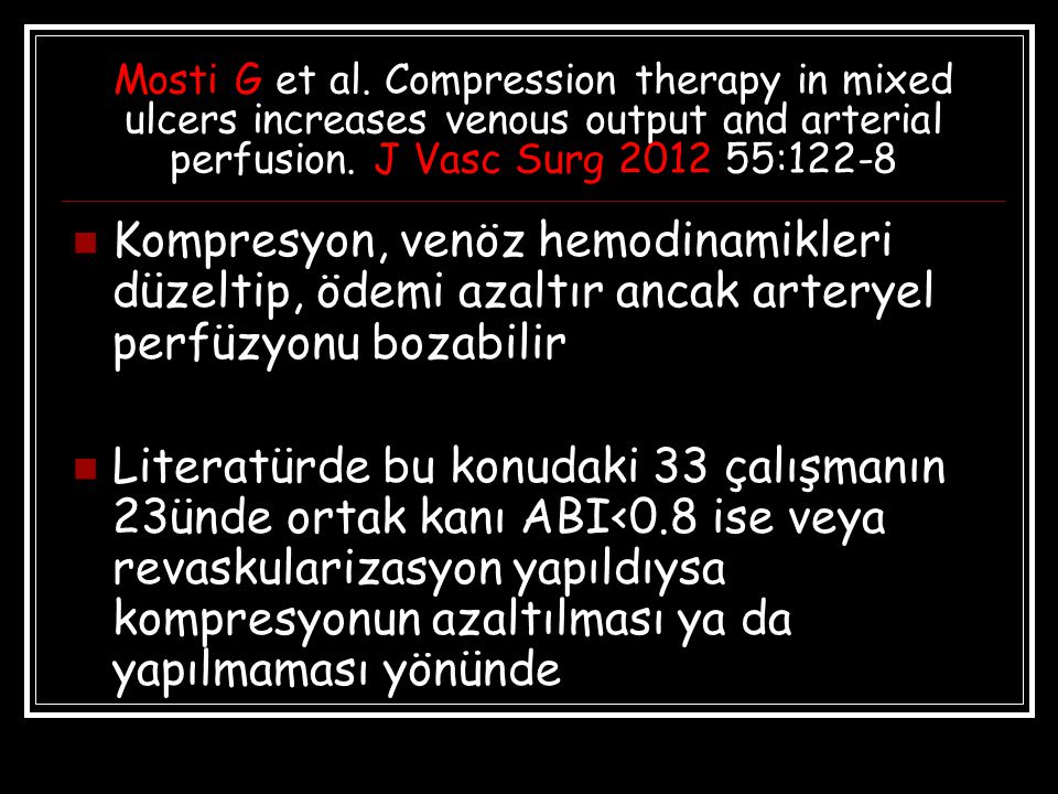 Mosti G et al. Compression therapy in mixed ulcers increases venous output and arterial perfusion. J Vasc Surg 2012 55:122-8 Kompresyon, venöz hemodin