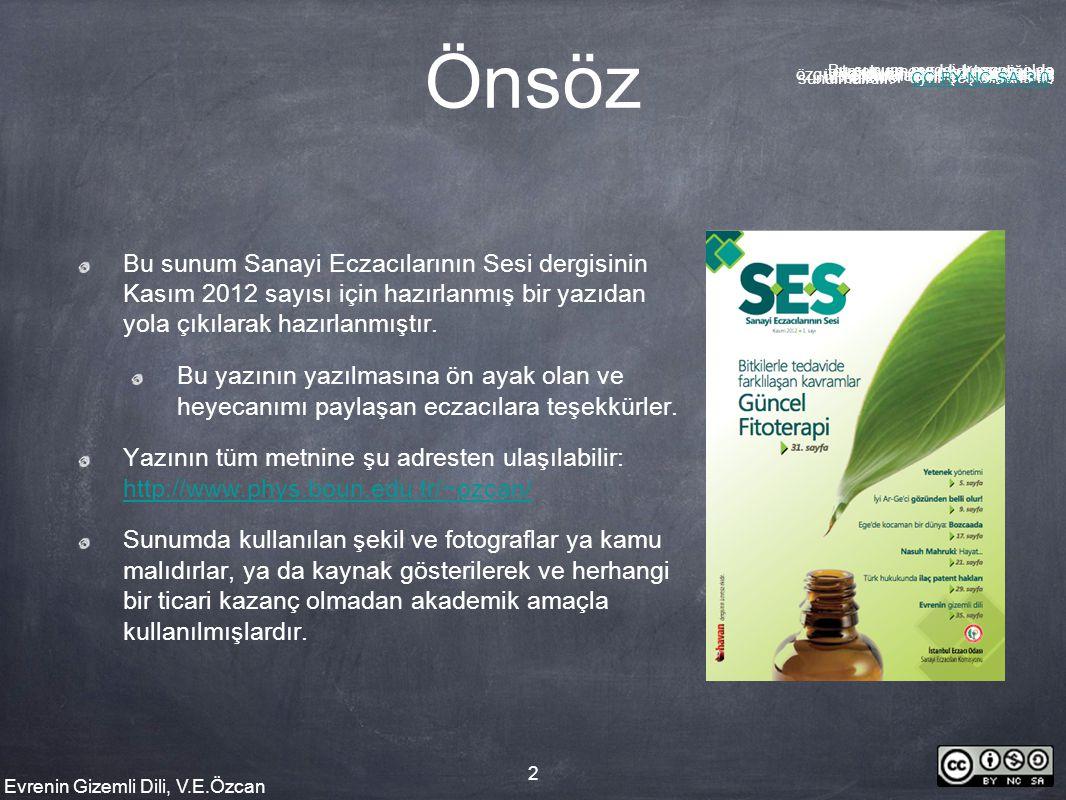 Evrenin Gizemli Dili, V.E.Özcan 2 Önsöz Bu sunum Sanayi Eczacılarının Sesi dergisinin Kasım 2012 sayısı için hazırlanmış bir yazıdan yola çıkılarak ha