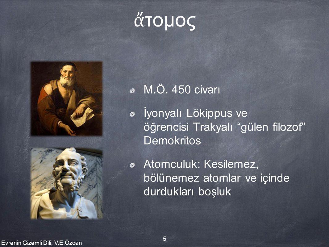 """Evrenin Gizemli Dili, V.E.Özcan 5 ἄ τομος M.Ö. 450 civarı İyonyalı Lökippus ve öğrencisi Trakyalı """"gülen filozof"""" Demokritos Atomculuk: Kesilemez, böl"""