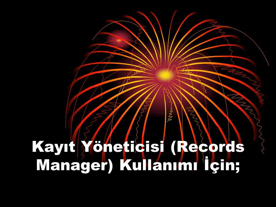 Kayıt Yöneticisi (Records Manager) Kullanımı İçin;