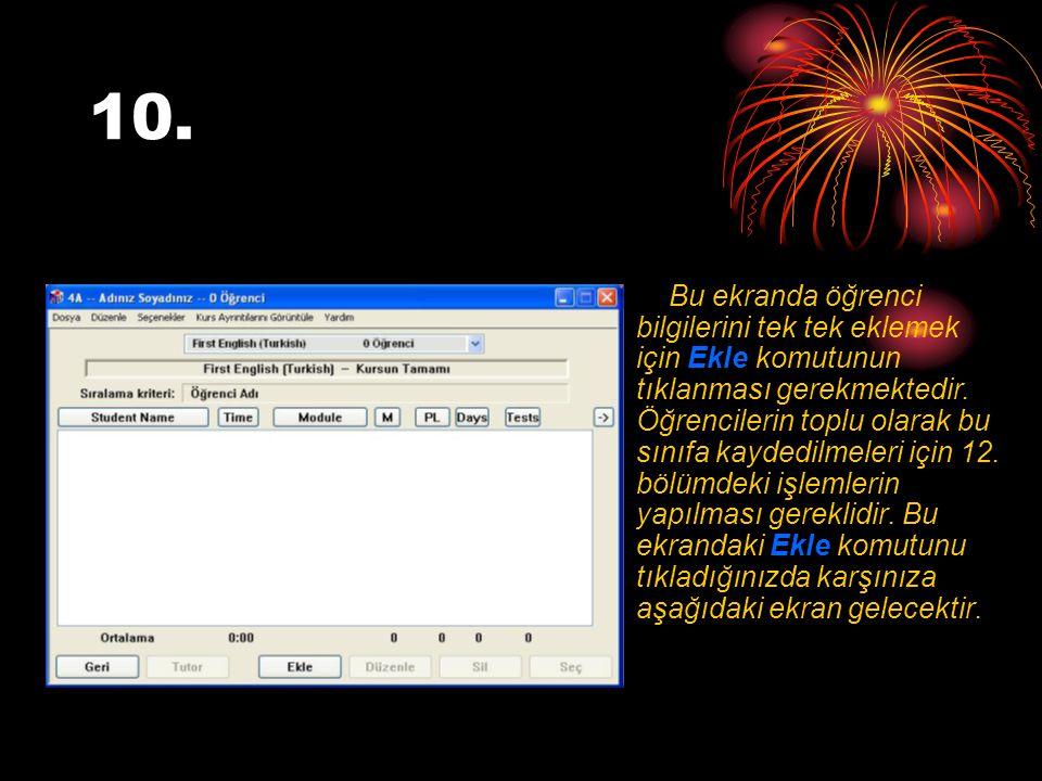 10. Bu ekranda öğrenci bilgilerini tek tek eklemek için Ekle komutunun tıklanması gerekmektedir.