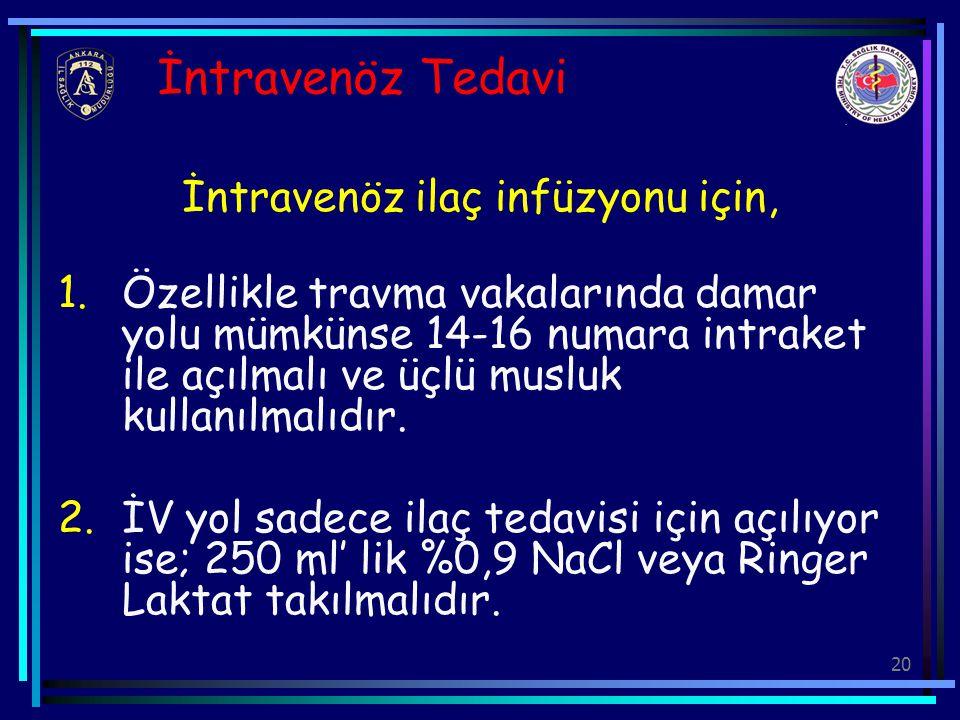 20 İntravenöz Tedavi İntravenöz ilaç infüzyonu için, 1.Özellikle travma vakalarında damar yolu mümkünse 14-16 numara intraket ile açılmalı ve üçlü mus