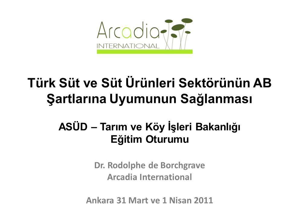Page 1 Türk Süt ve Süt Ürünleri Sektörünün AB Şartlarına Uyumunun Sağlanması ASÜD – Tarım ve Köy İşleri Bakanlığı Eğitim Oturumu Dr.