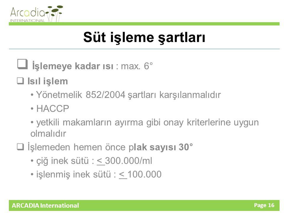 ARCADIA International Page 16 Süt işleme şartları  İşlemeye kadar ısı : max.