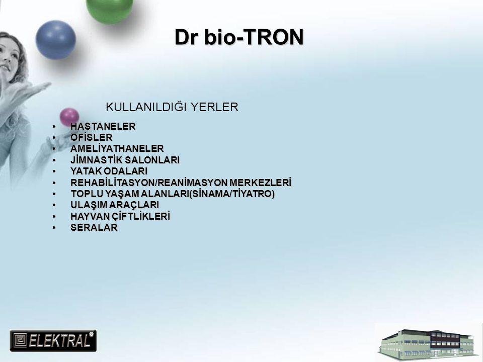Dr bio-TRON KULLANILDIĞI YERLER HASTANELERHASTANELER OFİSLEROFİSLER AMELİYATHANELERAMELİYATHANELER JİMNASTİK SALONLARIJİMNASTİK SALONLARI YATAK ODALAR