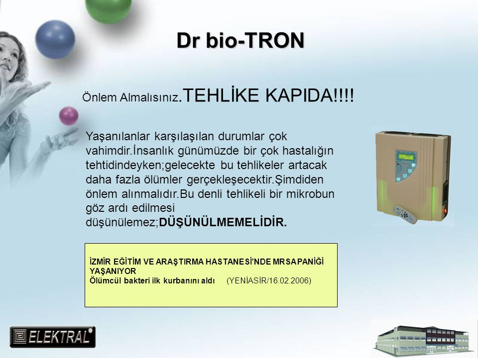 Dr bio-TRON Yaşanılanlar karşılaşılan durumlar çok vahimdir.İnsanlık günümüzde bir çok hastalığın tehtidindeyken;gelecekte bu tehlikeler artacak daha