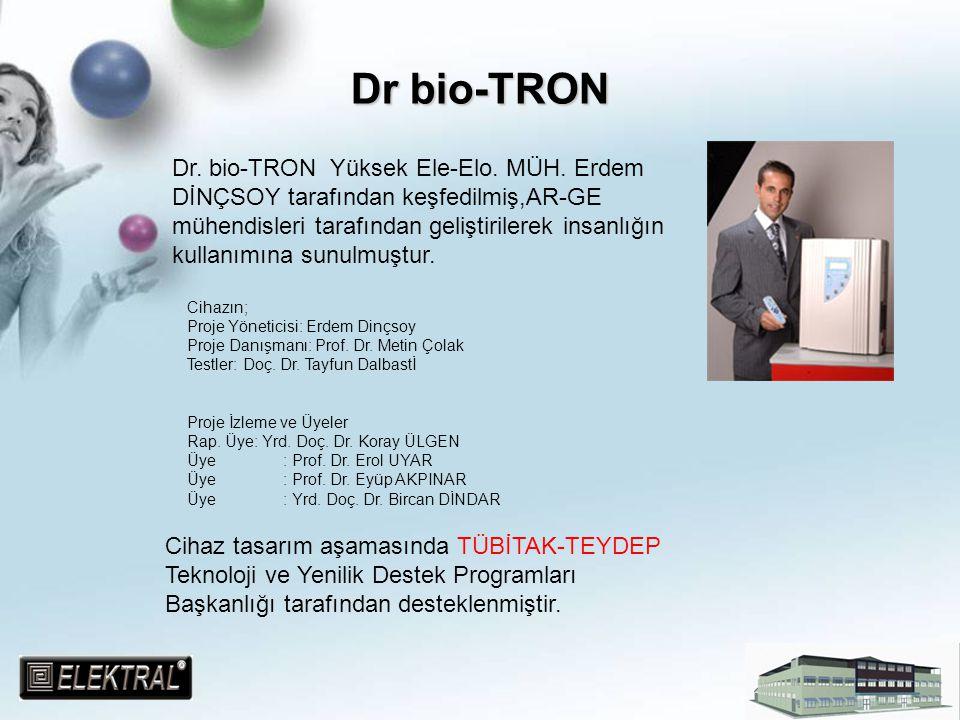 Dr bio-TRON Dr. bio-TRON Yüksek Ele-Elo. MÜH. Erdem DİNÇSOY tarafından keşfedilmiş,AR-GE mühendisleri tarafından geliştirilerek insanlığın kullanımına