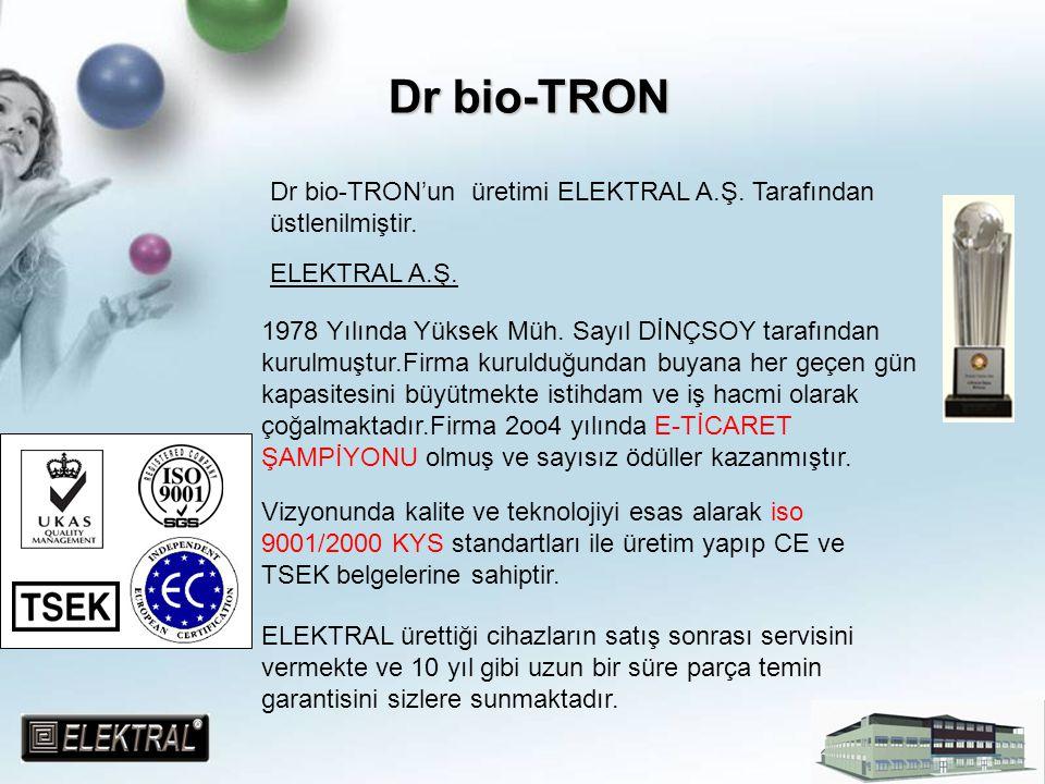 Dr bio-TRON Dr bio-TRON Dr bio-TRON'un üretimi ELEKTRAL A.Ş. Tarafından üstlenilmiştir. ELEKTRAL A.Ş. 1978 Yılında Yüksek Müh. Sayıl DİNÇSOY tarafında