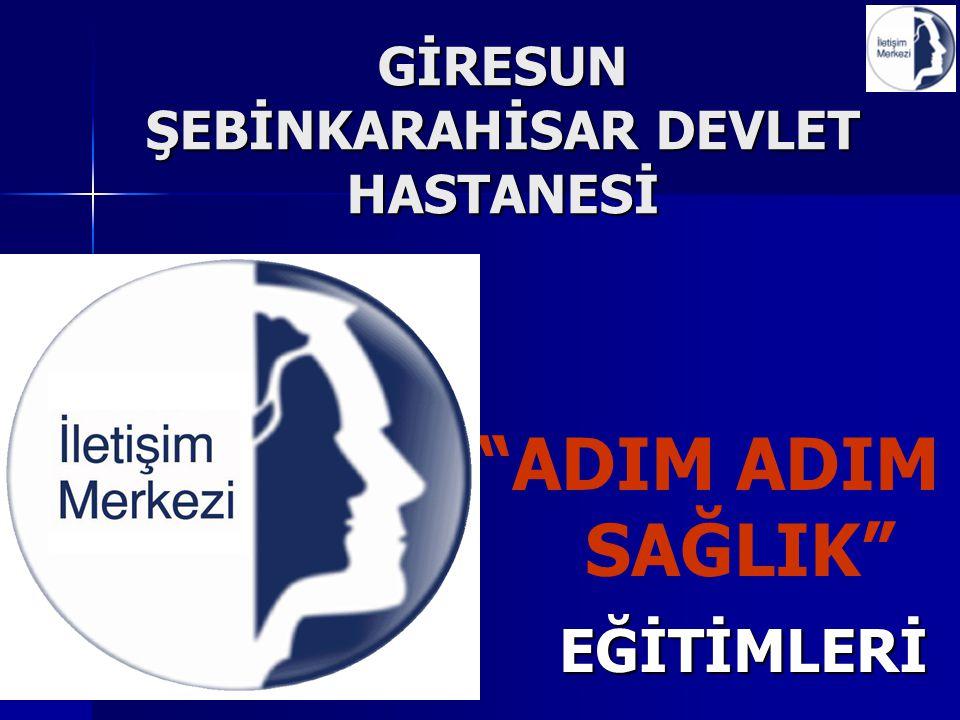 """GİRESUN ŞEBİNKARAHİSAR DEVLET HASTANESİ """"ADIM ADIM SAĞLIK"""" EĞİTİMLERİ EĞİTİMLERİ"""