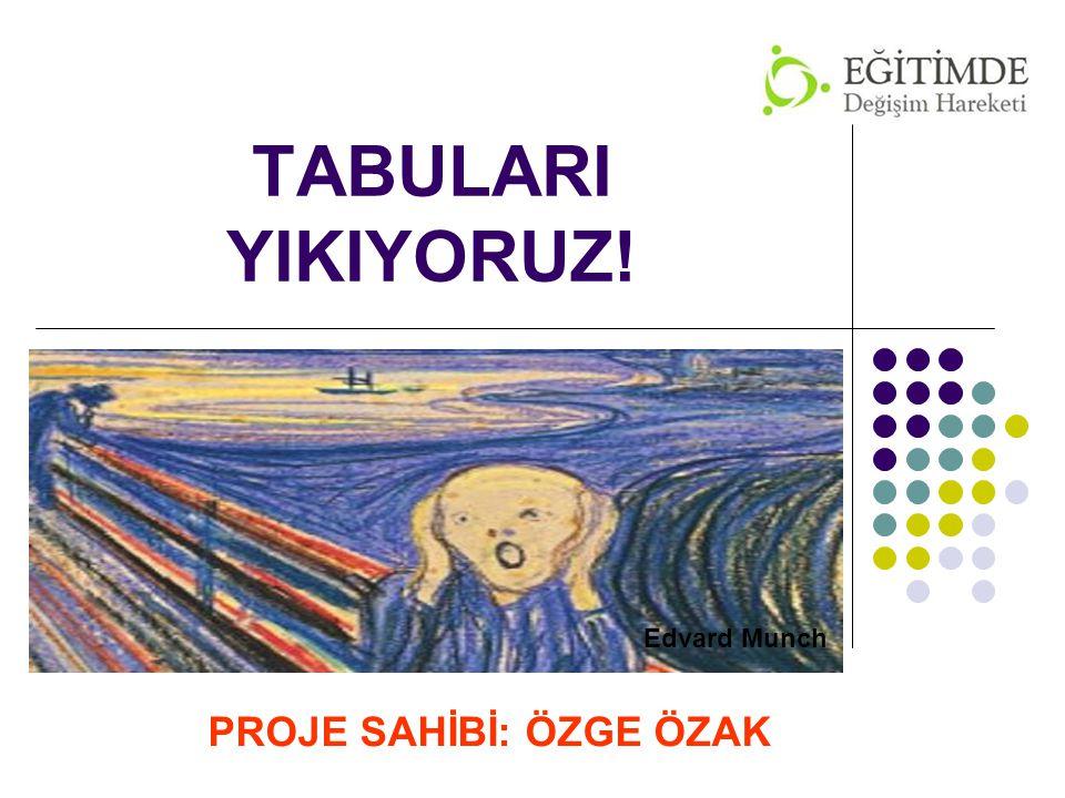 TABULARI YIKIYORUZ! Edvard Munch PROJE SAHİBİ: ÖZGE ÖZAK