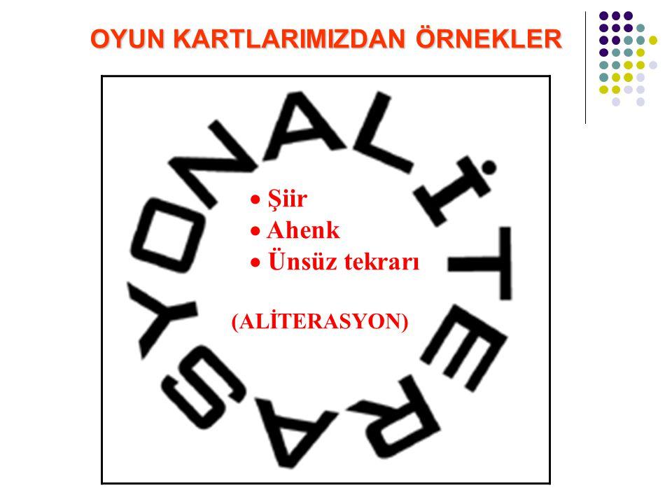  Şiir  Ahenk  Ünsüz tekrarı (ALİTERASYON) OYUN KARTLARIMIZDAN ÖRNEKLER