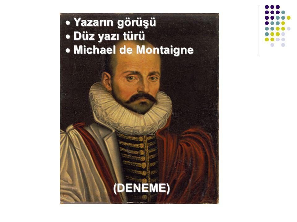  Yazarın görüşü  Düz yazı türü  Michael de Montaigne (DENEME) (DENEME)