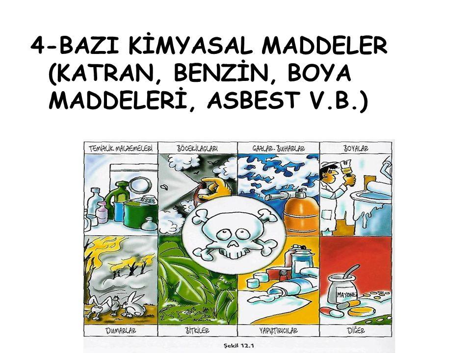 4-BAZI KİMYASAL MADDELER (KATRAN, BENZİN, BOYA MADDELERİ, ASBEST V.B.)