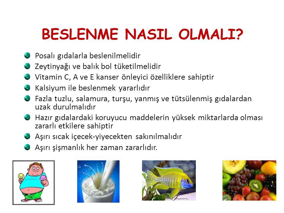 BESLENME NASIL OLMALI? Posalı gıdalarla beslenilmelidir Zeytinyağı ve balık bol tüketilmelidir Vitamin C, A ve E kanser önleyici özelliklere sahiptir