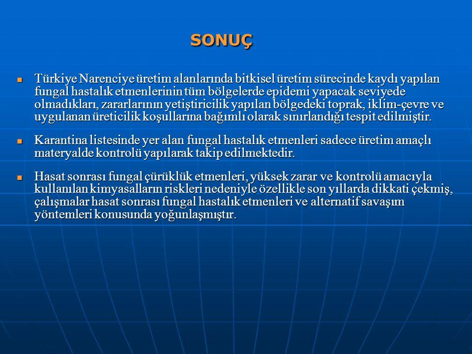 SONUÇ SONUÇ Türkiye Narenciye üretim alanlarında bitkisel üretim sürecinde kaydı yapılan fungal hastalık etmenlerinin tüm bölgelerde epidemi yapacak s