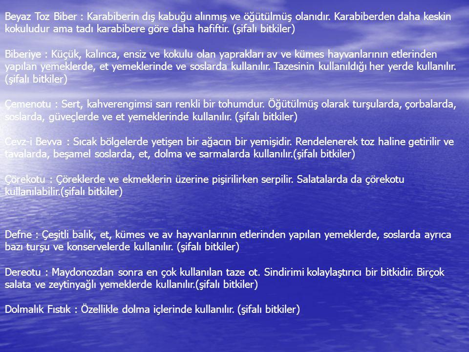 Beyaz Toz Biber : Karabiberin dış kabuğu alınmış ve öğütülmüş olanıdır.
