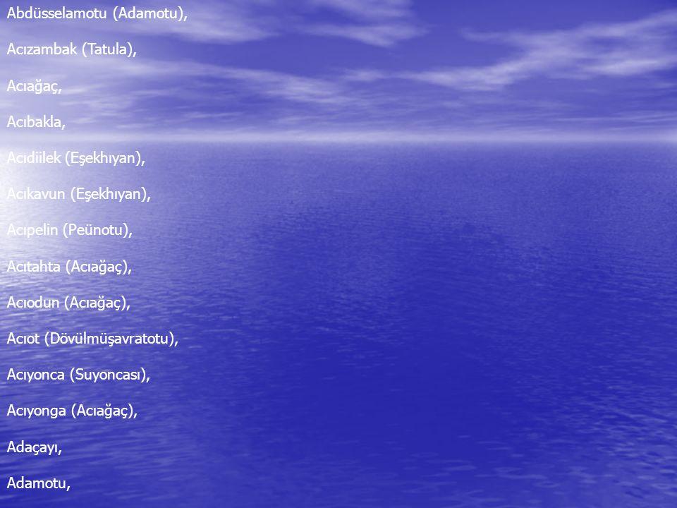 Abdüsselamotu (Adamotu), Acızambak (Tatula), Acıağaç, Acıbakla, Acıdiilek (Eşekhıyan), Acıkavun (Eşekhıyan), Acıpelin (Peünotu), Acıtahta (Acıağaç), A