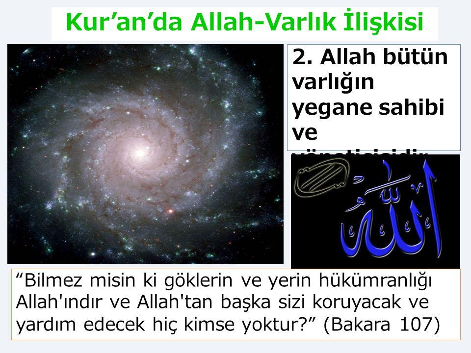 """15 Kur'an'da Allah-Varlık İlişkisi 1. Allah tüm varlıkları mükemmel bir düzen içinde yaratmıştır. """"Göklerin ve yerin yaratıcısı O'dur: bir şeyin olmas"""