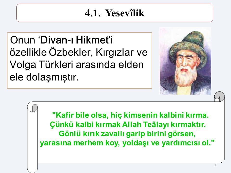 29 Hoca Ahmet Yesevi'nin en belirgin yönü, İslam'ı tasavvufi bir yaklaşımla Türk boylarının anlayabilecekleri basit bir dille ifade etmesidir. 4.1. Ye