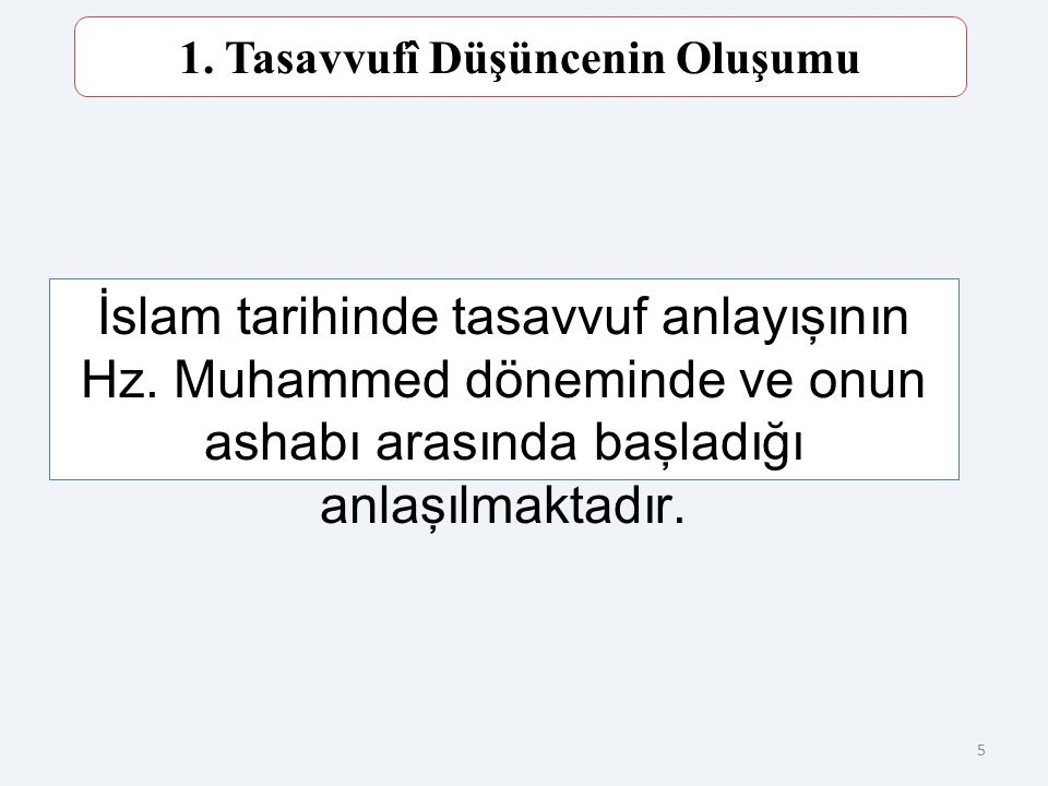 5 1.Tasavvufî Düşüncenin Oluşumu İslam tarihinde tasavvuf anlayışının Hz.