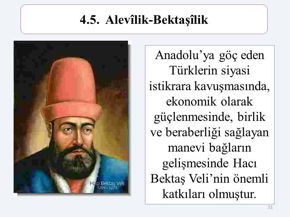 4.5. Alevîlik-Bektaşîlik Bektaşilik düşüncesinin kurucusu Hacı Bektaş Veli'dir.