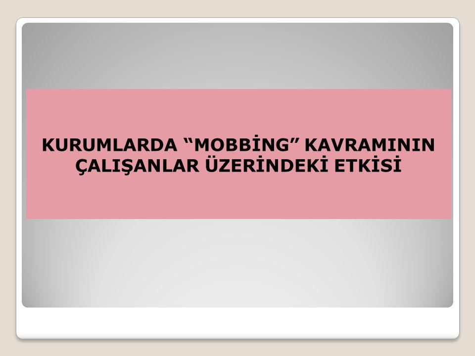 """KURUMLARDA """"MOBBİNG"""" KAVRAMININ ÇALIŞANLAR ÜZERİNDEKİ ETKİSİ"""