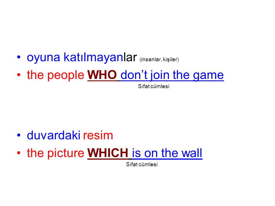oyuna katılmayanlar (insanlar, kişiler) the people WHO don't join the game Sıfat cümlesi duvardaki resim the picture WHICH is on the wall Sıfat cümlesi