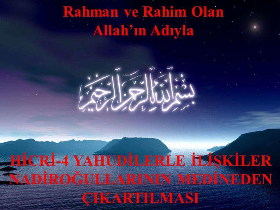 Rahman ve Rahim Olan Allah'ın Adıyla HİCRİ-4 YAHUDİLERLE İLİŞKİLER NADİROĞULLARININ MEDİNEDEN ÇIKARTILMASI