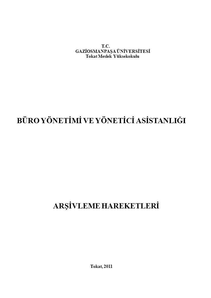 T.C. GAZİOSMANPAŞA ÜNİVERSİTESİ Tokat Meslek Yüksekokulu BÜRO YÖNETİMİ VE YÖNETİCİ ASİSTANLIĞI ARŞİVLEME HAREKETLERİ Tokat, 2011