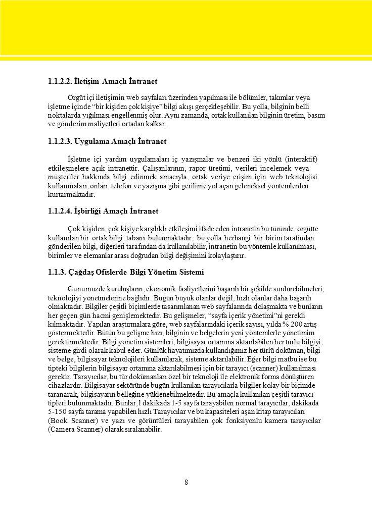 """8 1.1.2.2. İletişim Amaçlı İntranet Örgüt içi iletişimin web sayfaları üzerinden yapılması ile bölümler, takımlar veya işletme içinde """"bir kişiden çok"""