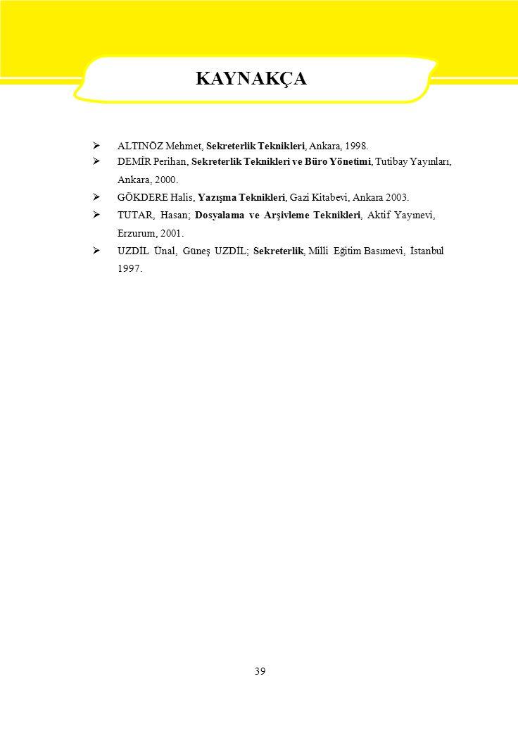  ALTINÖZ Mehmet, Sekreterlik Teknikleri, Ankara, 1998. DEMİR Perihan, Sekreterlik Teknikleri ve Büro Yönetimi, Tutibay Yayınları, Ankara, 20