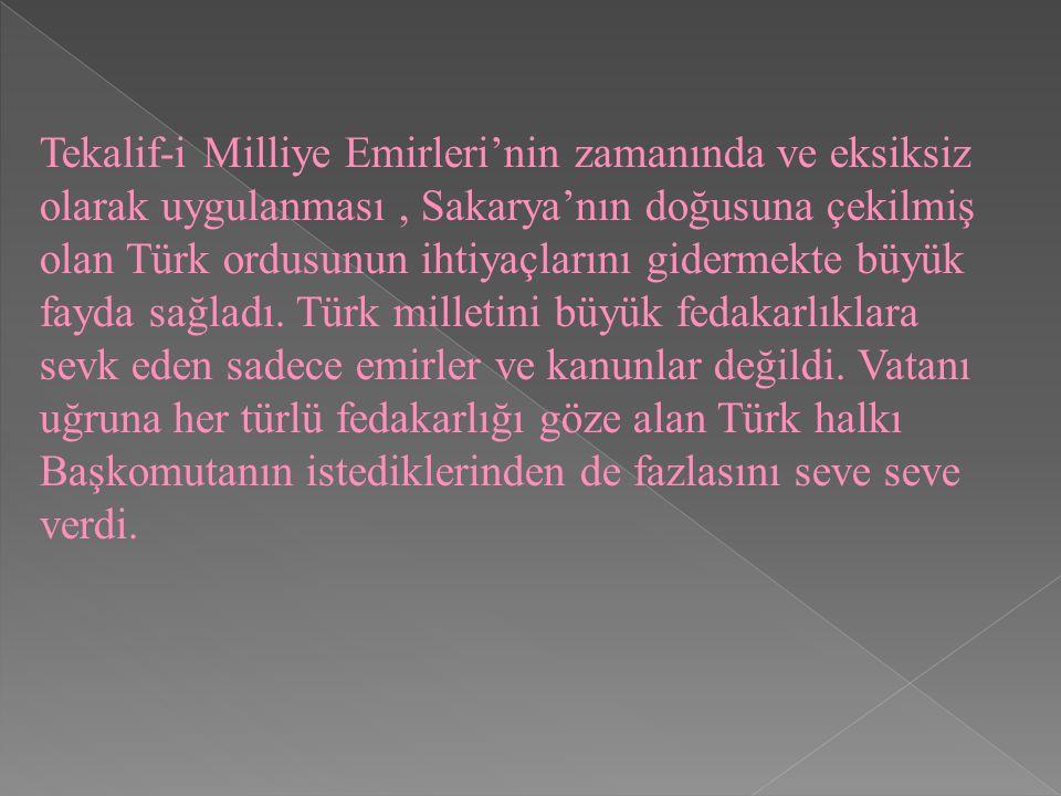 Tekalif-i Milliye Emirleri'nin zamanında ve eksiksiz olarak uygulanması, Sakarya'nın doğusuna çekilmiş olan Türk ordusunun ihtiyaçlarını gidermekte büyük fayda sağladı.