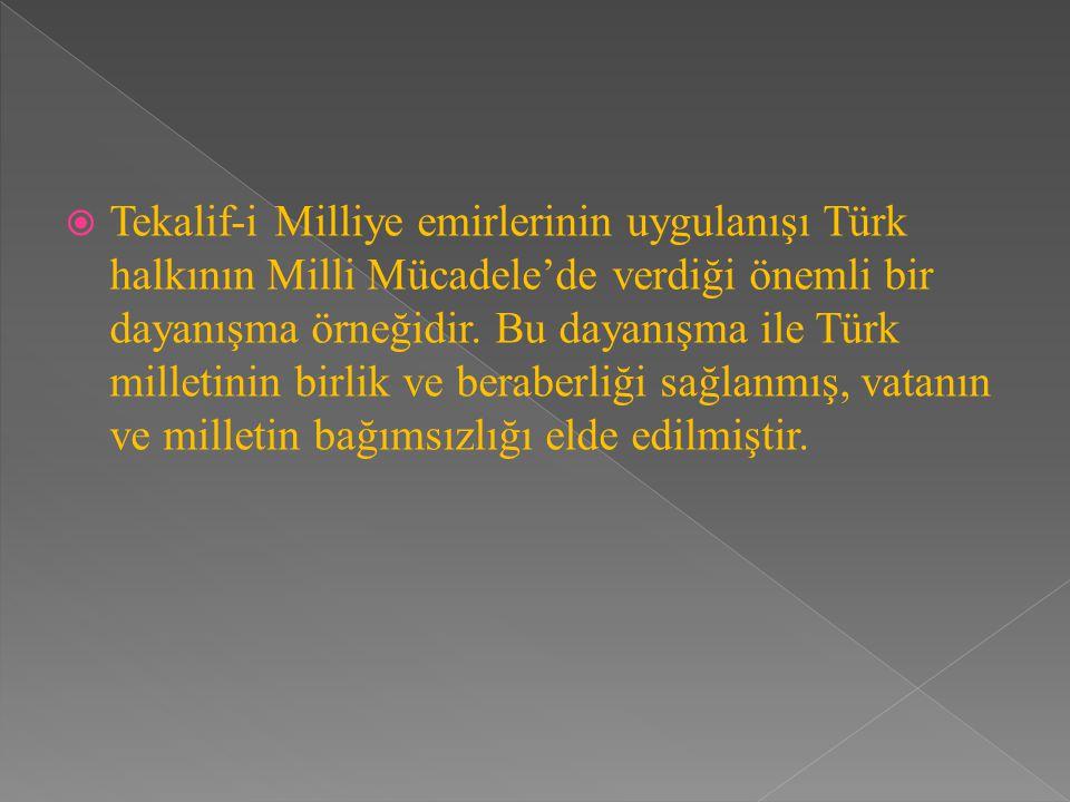  Tekalif-i Milliye emirlerinin uygulanışı Türk halkının Milli Mücadele'de verdiği önemli bir dayanışma örneğidir.