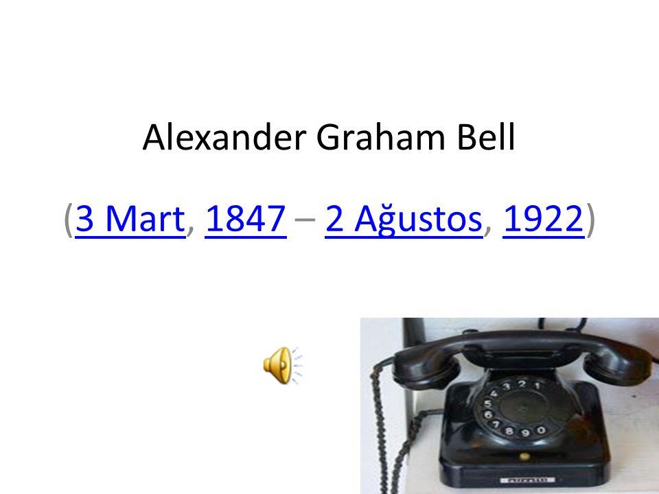 (3 Mart, 1847 – 2 Ağustos, 1922)3 Mart18472 Ağustos1922 Alexander Graham Bell