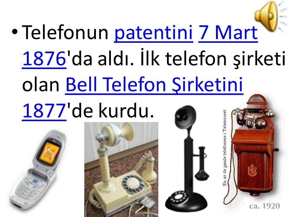 Telefonun patentini 7 Mart 1876 da aldı.
