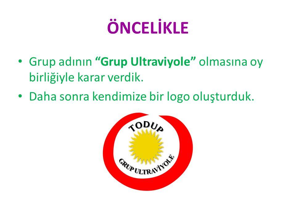 """ÖNCELİKLE Grup adının """"Grup Ultraviyole"""" olmasına oy birliğiyle karar verdik. Daha sonra kendimize bir logo oluşturduk."""