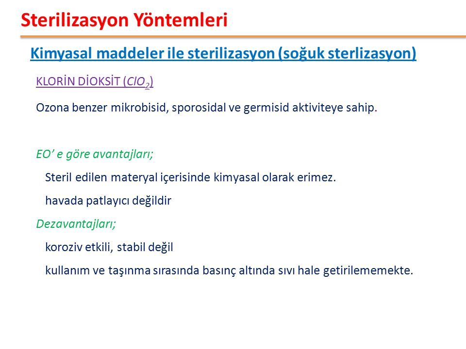 Kimyasal maddeler ile sterilizasyon (soğuk sterlizasyon) Sterilizasyon Yöntemleri KLORİN DİOKSİT (ClO 2 ) Ozona benzer mikrobisid, sporosidal ve germi