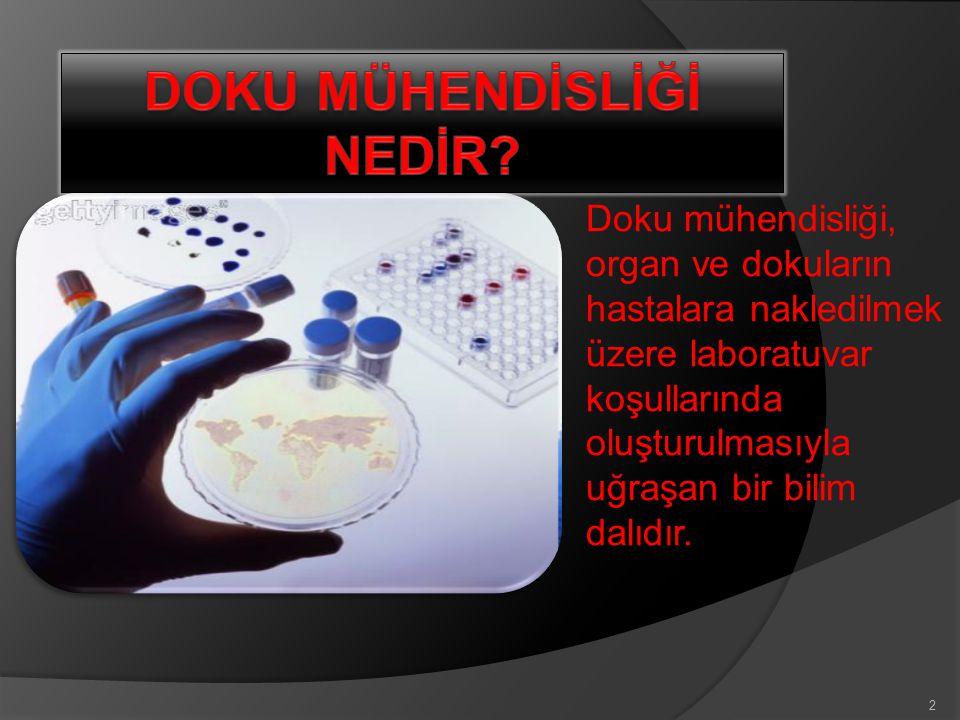 2 Doku mühendisliği, organ ve dokuların hastalara nakledilmek üzere laboratuvar koşullarında oluşturulmasıyla uğraşan bir bilim dalıdır.