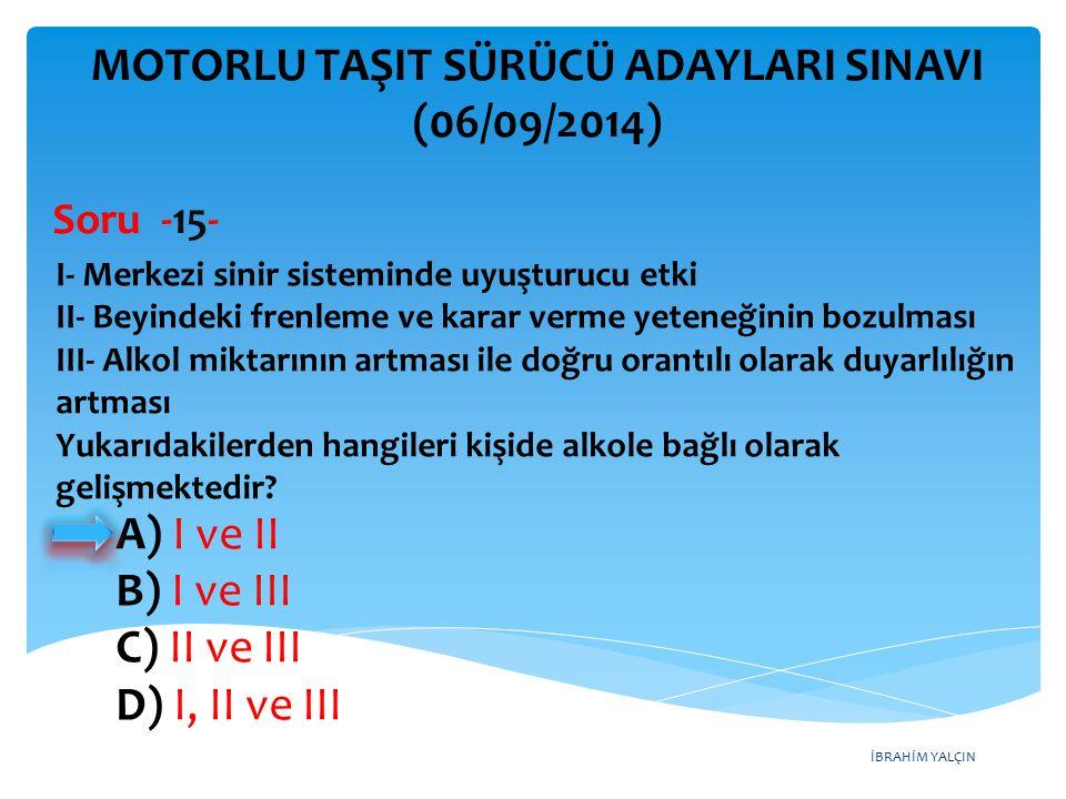 İBRAHİM YALÇIN A) I ve II B) I ve III C) II ve III D) I, II ve III MOTORLU TAŞIT SÜRÜCÜ ADAYLARI SINAVI (06/09/2014) I- Merkezi sinir sisteminde uyuşt
